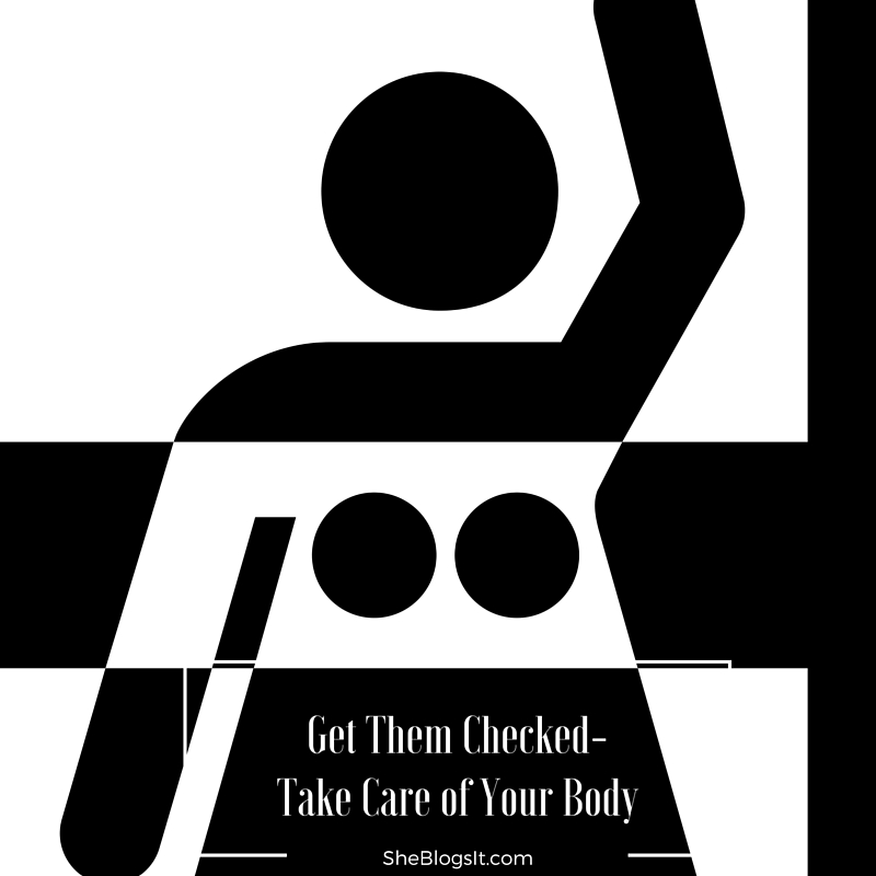 Get Them Checked-Take Care of Your Body